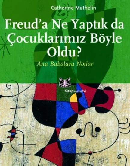 Freud'a Ne Yaptık da Çocuklarımız Böyle Oldu ?