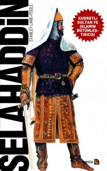 SELAHADDİN (Kudretli Sultan ve İslamın Bütünleştiricisi)