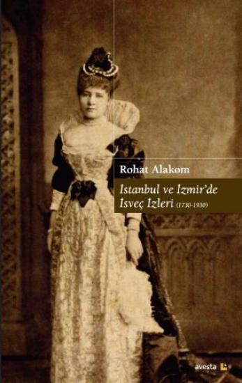 İSTANBUL VE İZMİR'DE İSVEÇ İZLERİ (1730-1930)