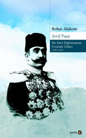 ŞERİF PAŞA - Bir Kürt Diplomatının Fırtınalı Yılları (1865-1951)