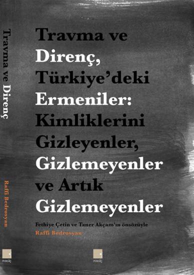 Travma ve Direnç, Türkiye'deki Ermeniler: Kimliklerini Gizleyenler, Gizlemeyenler ve Artık Gizlemeyenler