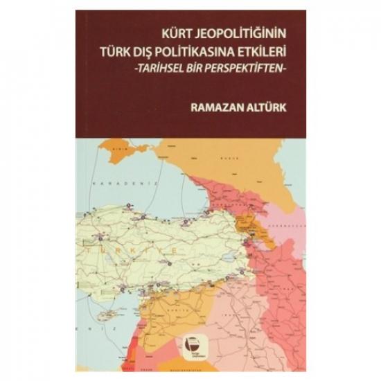 Kürt Jeopolitiğinin Türk Dış Politikasına Etkileri