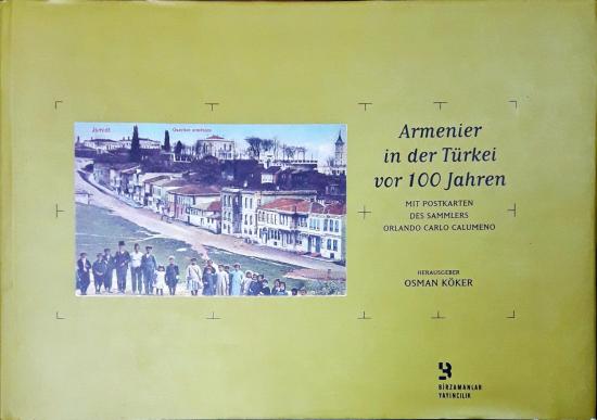 Armenier In Der Türkei Vor 100 Jahren - Mit Postkarten Des Sammlers Orlando Carlo Calumeno